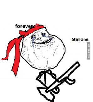 Forever Alone Stallone